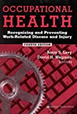 Occupational Health: Recognizing and Preventing Work-Related Disease and Injury (0781719542) by Levy