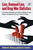 Matthew B. Robinson Lies, Damned Lies, and Drug War Statistics, Second Edition: A Critical Analysis of Claims Made by the Office of National Drug Control Policy