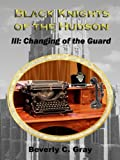img - for Black Knights of the Hudson Book III: Changing of the Guard book / textbook / text book