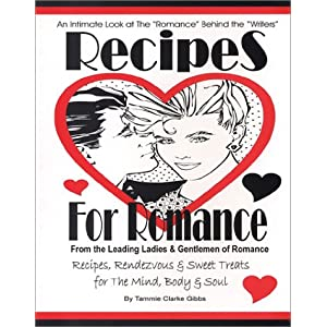 Recipes for Romance from The Leading Ladies & Gentlemen of Romance: Recipes, Rendezvous & Sweet Treats for the Mind, Body & Soul