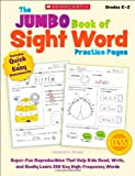 Immacula A. Rhodes The Jumbo Book of Sight Word Practice Pages, Grades K-2: Super-Fun Reproducibles That Help Kids Read, Write, and Really Learn 200 Key High-Frequency W