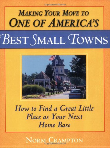 Making Your Move to One of America&#39;s Best Small Towns: How to Find a Great Little Place as Your Next Home Base