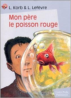 Mon p re le poisson rouge liliane korb laurence lef vre for Aquarium poisson rouge amazon