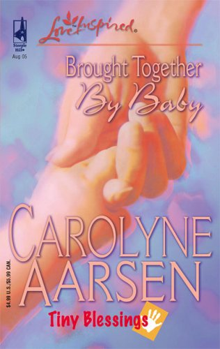 Brought Together by Baby (Tiny Blessings Series #2) (Love Inspired #312), Carolyne Aarsen