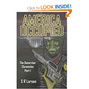 America Occupied: The Danarvian Chronicles, Part I by S R Larson