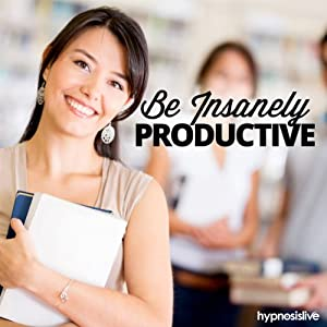 Be Insanely Productive - Hypnosis Speech