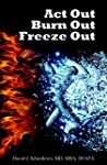 Act Out, Burn Out, Freeze Out: The 3...