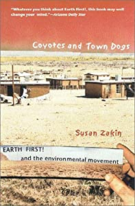 Coyotes and Town Dogs: Earth First! and the Environmental Movement from Susan Zakin