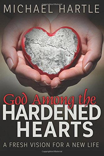god-among-the-hardened-hearts-a-fresh-vision-for-a-new-life