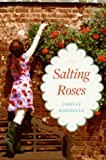 Salting Roses: A Novel