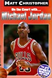 On the Court With...Michael Jordan (Matt Christopher Sports Biographies)