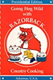 img - for Going Hog Wild With Razorback Country Cooking. PRESIDENTIAL EDITION, Arkansas USA book / textbook / text book