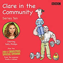 Clare in the Community: Series 10: Series 10 & a Christmas special episode of the BBC Radio 4 sitcom  by Harry Venning Narrated by Alex Lowe,  Full cast, Sally Phillips