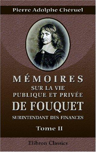 Mémoires sur la vie publique et privée de Fouquet, surintendant des finances, d'après ses lettres et des pièces inédites conservées à la Bibliothèque impériale: Tome 2