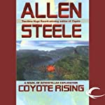 Coyote Rising: A Novel of Interstellar Revolution (       UNABRIDGED) by Allen Steele Narrated by Peter Ganim, Allen Steele