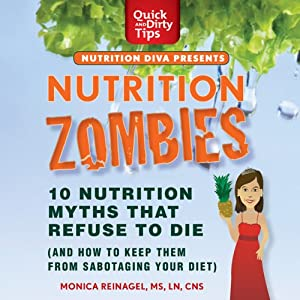 Nutrition Zombies: Top 10 Myths That Refuse to Die (and How to Keep Them from Sabotaging Your Diet) | [Monica Reinagel]