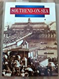 img - for Southend-on-Sea in Old Photographs (Britain in Old Photographs) book / textbook / text book