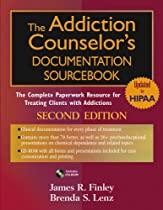The Addiction Counselor's Documentation Sourcebook: The Complete Paperwork Resource for Treating Clients with Addictions