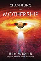 Channeling the Mothership: Messages from the Universe