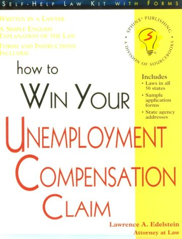 How to Win Your Unemployment Compensation Claim (Self-Help Law Kit)