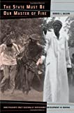 img - for The State Must Be Our Master of Fire: How Peasants Craft Culturally Sustainable Development in Senegal: 1st (First) Edition book / textbook / text book