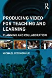 Producing Video For Teaching and Learning: Planning and Collaboration