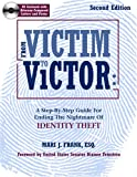 From Victim To Victor: A Step By Step Guide For Ending the Nightmare of Identity Theft, Second Edition with CD