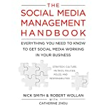 The Social Media Management Handbook: Everything You Need to Know to Get Social Media Working in Your Business | Robert Wollan,Nick Smith,Catherine Zhou
