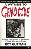 img - for A Witness to Genocide: First Inside Account of the Horrors of Ethnic Cleansing in Bosnia book / textbook / text book