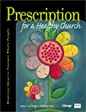 Prescription for a Healthy Church: Ministry Ideas to Nurture Whole People (0764422154) by Roehlkepartain, Jolene L.