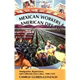 Mexican Workers and American Dreams: Immigration, Repatriation, and California Farm Labor, 1900-1939 (Class &...