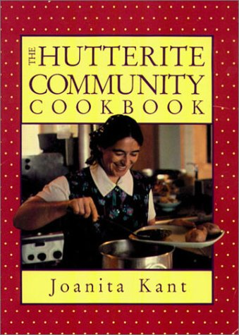 The Hutterite Community Cookbook by Joanita Kant