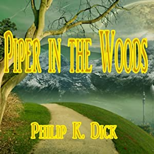 Piper in the Woods | [Philip K. Dick]