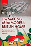 The Making of the Modern British Home: The Suburban Semi and Family Life between the Wars (0199677204) by Scott, Peter