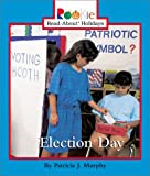 Election Day (Rookie Read-About Holidays)