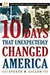 10 Days That Unexpectedly Changed America (History Channel Presents) 1rst.EDITION Edition by Gillon, Steven M. (2006)