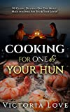 Cooking For One: Cookbooks of The Week, Cooking, Recipes Easy; Cooking For One & Your Hun: 90 Classic, Delicious One Pot Meals Made in a Snap For You & ... for two, main dish, cooking for one Book 1)