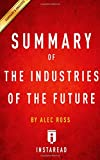 Summary of The Industries of the Future: by Alec Ross| Includes Analysis