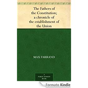 The Fathers of the Constitution; a chronicle of the establishment of the Union (English Edition)