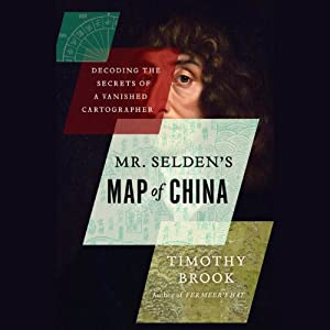 Mr. Selden's Map of China: Decoding the Secrets of a Vanished Cartographer | [Timothy Brook]