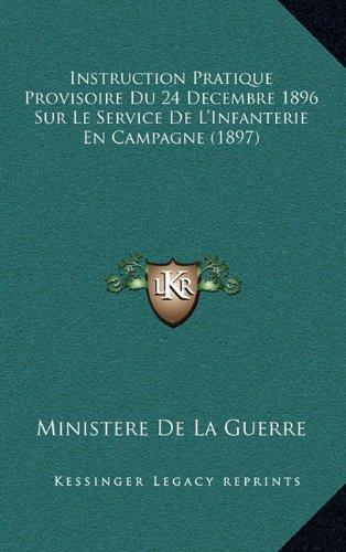 Instruction Pratique Provisoire Du 24 Decembre 1896 Sur Le Service de L'Infanterie En Campagne (1897)