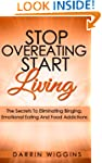 Stop Overeating Start Living: The Sec...