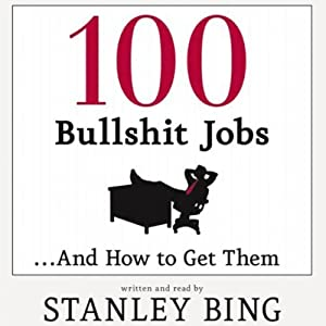 100 Bullshit Jobs...And How to Get Them | [Stanley Bing]