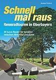 Rennradtouren Oberbayern: 30 kurze Routen für Genießer zwischen Altmühltal und Alpen; perfekt für den Feierabend oder für's Wochenende. Inkl. Tourensteckbriefen, Streckenkarten und Höhenprofil