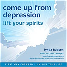 Come Up from Depression: Lift Your Spirits (       UNABRIDGED) by Lynda Hudson Narrated by Lynda Hudson