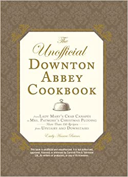 The Unofficial Downton Abbey Cookbook: From Lady Mary's Crab Canapes ...