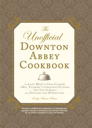 The Unofficial Downton Abbey Cookbook: From Lady Mary's Crab Canapes to Mrs. Patmore's Christmas Pudding - More Than 150 Recipes from Upstairs and Downstairs: Emily Ansara Baines: 8601400401774: Amazon.com: Books