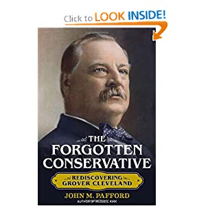 The Forgotten Conservative: Rediscovering Grover Cleveland by John Pafford