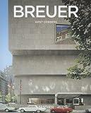 Marcel Breuer, 1902-1981: Form Giver of the Twentieth Century