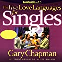 The Five Love Languages for Singles (       UNABRIDGED) by Gary Chapman Narrated by Gary Chapman